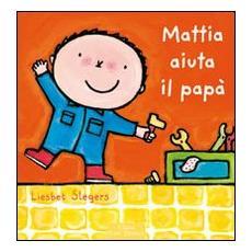 Mattia aiuta il papà. Ediz. illustrata