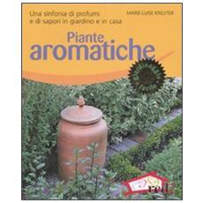 Piante aromatiche. Una sinfonia di profumi e di sapori in giardino e in casa