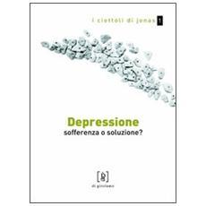 Depressione. Sofferenza o soluzione?