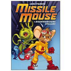 Missile Mouse. Vol. 1: Il disintegratore stellare.