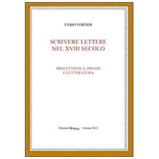 Scrivere lettere nel XVIII secolo. Precettistica, prassi e letteratura