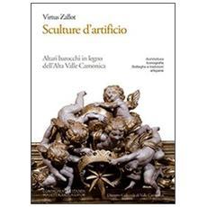 Sculture d'artificio. Altari barocchi in legno dell'Alta Valle Camonica. Architettura, iconografia, botteghe e tradizioni