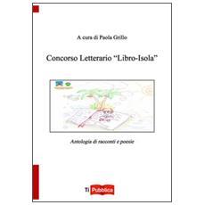 Concorso letterario �Libro-isola�. Antologia di racconti e poesie