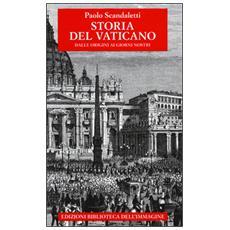 Storia del Vaticano. Dalle origini ai giorni nostri