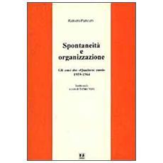 Spontaneità e organizzazione. Gli anni dei «Quaderni rossi» (1959-1964) . Scritti scelti
