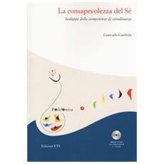 La Consapevolezza Del Sé. Sviluppo Delle Competenze Di Cittadinanza. Con Cd-rom