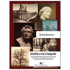 Antichità e arte nella fotografia di documentazione. Con CD-ROM