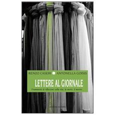Lettere al giornale. Frammenti di riflessioni sulla vita, la morte, il morire. . .