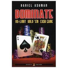 Dominate. No limit hold'em cash game