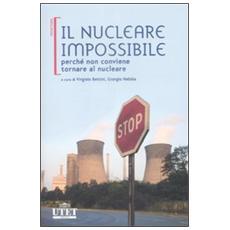 Il nucleare impossibile. Perché non conviene tornare al nucleare