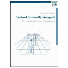 Decisori (razionali) interagenti. Una introduzione alla teoria dei giochi
