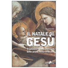 Il Natale di Gesù. Tradizioni e contraddizioni della prima festa cristiana