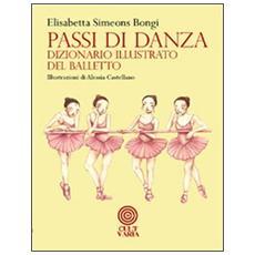 Passi di danza. Dizionario illustrato del balletto
