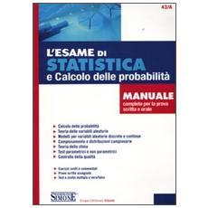 L'esame di statistica e calcolo delle probabilità. Manuale completo per la prova scritta e orale