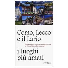 Como, Lecco e il Lario: i luoghi più amati. Guida turistica, culturale e gastronomica