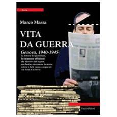 Vita da guerra. Genova, 1940-1945