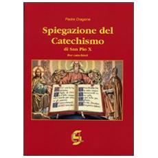 Spiegazione del catechismo di San Pio X. Per i catechisti