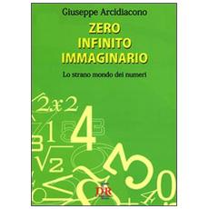 Zero infinito immaginario. Lo strano mondo dei numeri