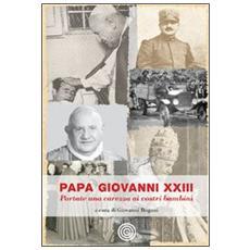 Papa Giovanni XIII. Portate una carezza ai vostri bambini