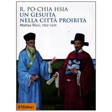 Un gesuita nella città proibita. Matteo Ricci, 1552-1610