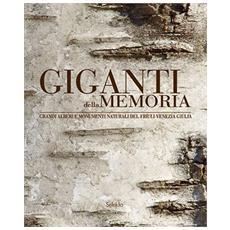 Giganti della memoria. Grandi alberi e monumenti naturali del Friuli Venezia Giulia