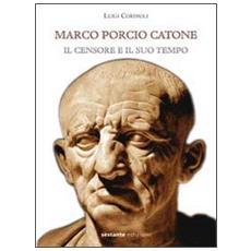 Marco Porcio Catone. Il censore e il suo tempo