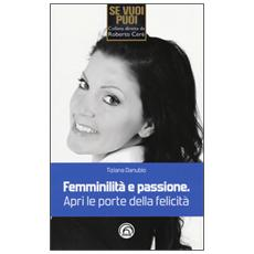 Femminilità e passione. Apri le porte della felicità