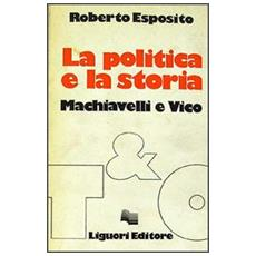 Politica e la storia. Machiavelli e Vico (La)