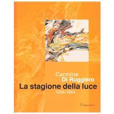 Carmine di Ruggiero. La stagione della luce 1956-1964. Ediz. illustrata