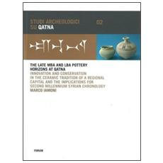 The late MBA and LBA pottery horizons at Qatna. Innovation and conservation in the ceramic tradition of a regional capital and the implications for. . .
