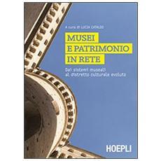 Musei e patrimonio in rete. Dai sistemi museali al distretto culturale evoluto