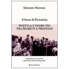Il santo di Pietrelcina. Wojtyla e padre Pio tra segreti e profezia