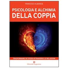 Psicologia e alchimia della coppia. Trasformare se stessi attraverso le relazioni