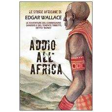 Addio all'Africa. Le storie africane. Vol. 11
