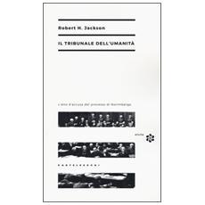 Tribunale dell'umanit�. L'atto di accusa del processo di Norimberga (Il)