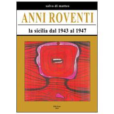 Anni roventi. la sicilia dal 1943 al 1947