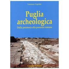 Puglia archeologica. Dalla preistoria alla presenza romana