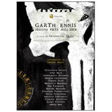 Garth Ennis. Nessuna pietà agli eroi