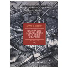 Spartacus. Il gladiatore che sfid� l'impero