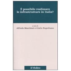 Perché in Italia non si fanno le infrastrutture