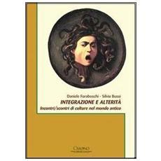 Integrazione e alterità. Incontri / scontri di culture nel mondo antico