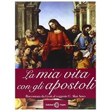 La mia vita con gli Apostoli