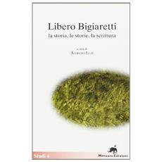 Libero Bigiaretti. La storia, le storie, la scrittura