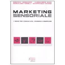 Marketing sensoriale. 5 sensi per comunicare, vedere e comprendere