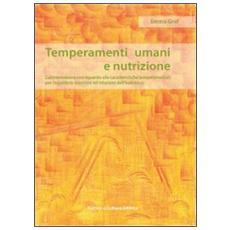 Temperamenti umani e nutrizione. L'alimentazione con riguardo alle caratteristiche temperamentali per l'equilibrio esteriore ed interiore dell'individuo