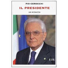 Il presidente. Un ritratto