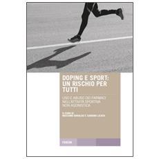 Doping e sport. Un rischio per tutti. Uso e abuso dei farmaci nell'attività sportiva non agonistica