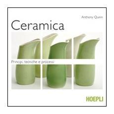 Ceramica. Principi, tecniche e processi