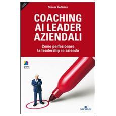 Coaching ai leader aziendali. Come perfezionare la leadership in azienda