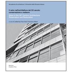 Il vetro nell'architettura del XX secolo. Conservazione e restauro. Ediz. italiana e inglese